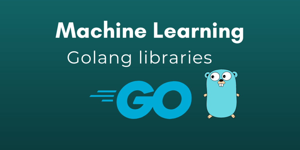 Machine Learning Golang Libraries