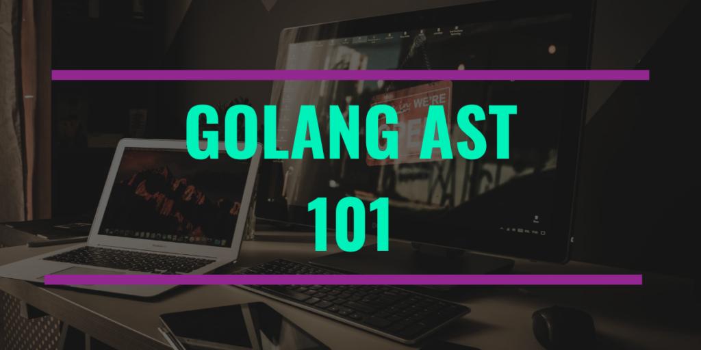 Golang Ast 101