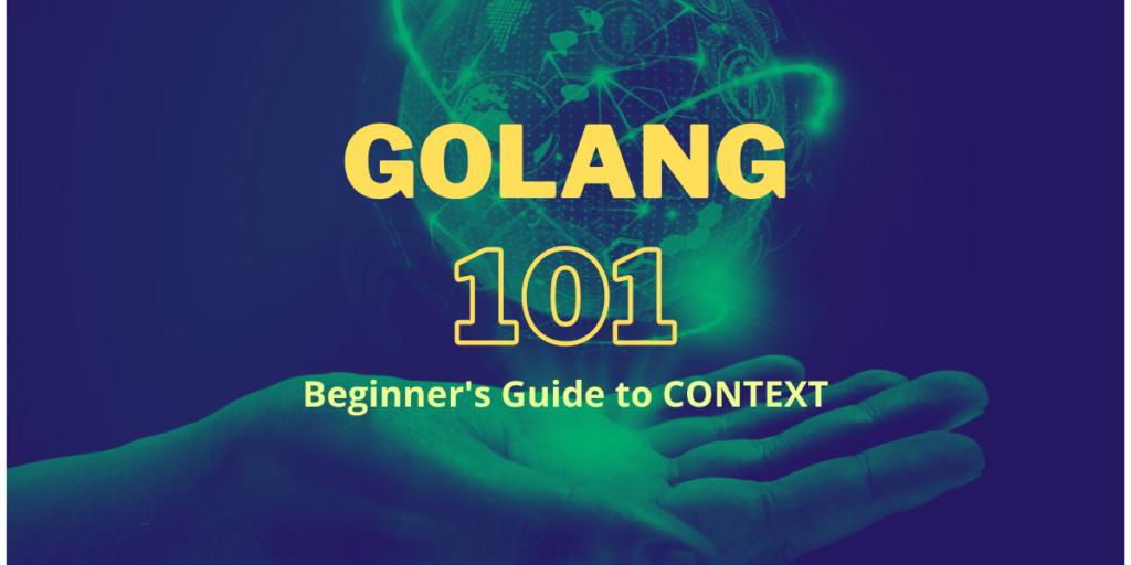 Golang Context 101