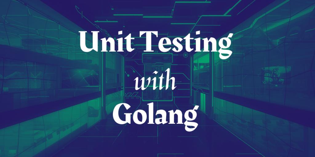Unit Testing In Golang