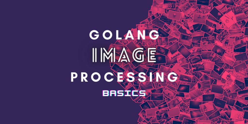 Image Processing Golang
